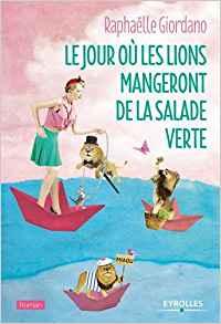 GIORDANO Raphaëlle - LE JOUR OU LES LIONS MANGERONT DE LA SALADE VERTE