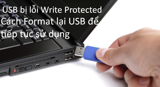 USB bị lỗi Write Protected – Cách Format lại USB để tiếp tục sử dụng