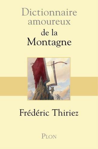 Dictionnaire amoureux de la Montagne - Frédéric Thiriez