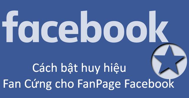 Hướng dẫn cách bật huy hiệu Fan Cứng cho FanPage Facebook